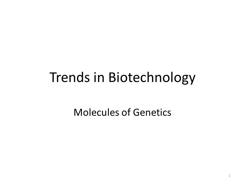 Trends in Biotechnology Molecules of Genetics 1