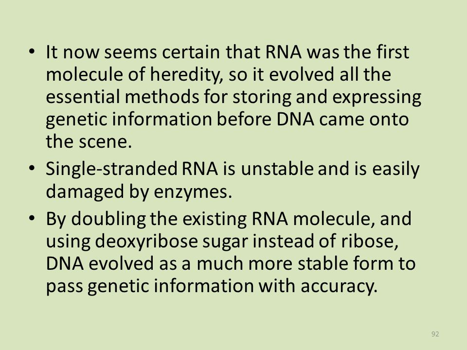It now seems certain that RNA was the first molecule of heredity, so it evolved all the essential methods for storing and expressing genetic information before DNA came onto the scene.