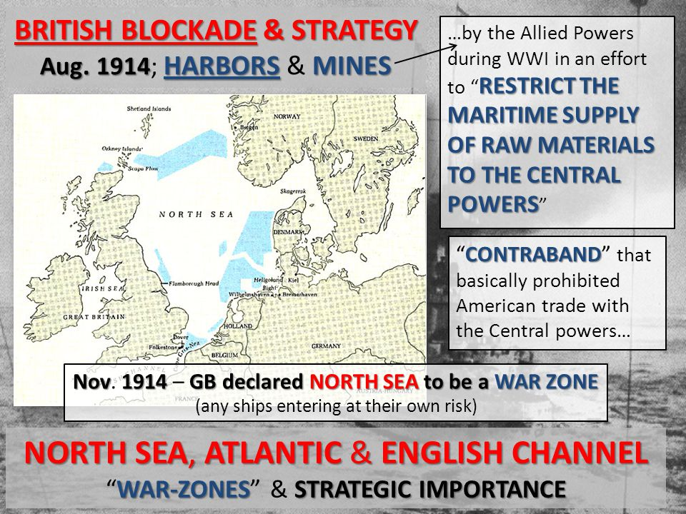 BRITISH BLOCKADE& STRATEGY BRITISH BLOCKADE & STRATEGY Aug. 1914 HARBORS MINES Aug. 1914; HARBORS & MINES NORTH SEA, ATLANTIC & ENGLISH CHANNEL WAR-ZO