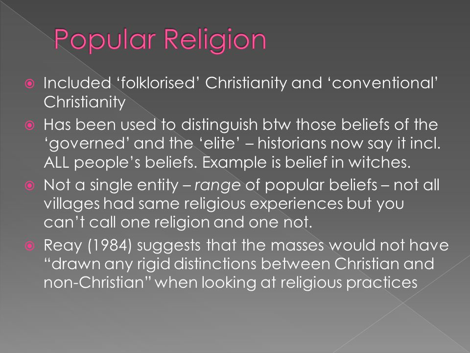  Included 'folklorised' Christianity and 'conventional' Christianity  Has been used to distinguish btw those beliefs of the 'governed' and the 'elite' – historians now say it incl.