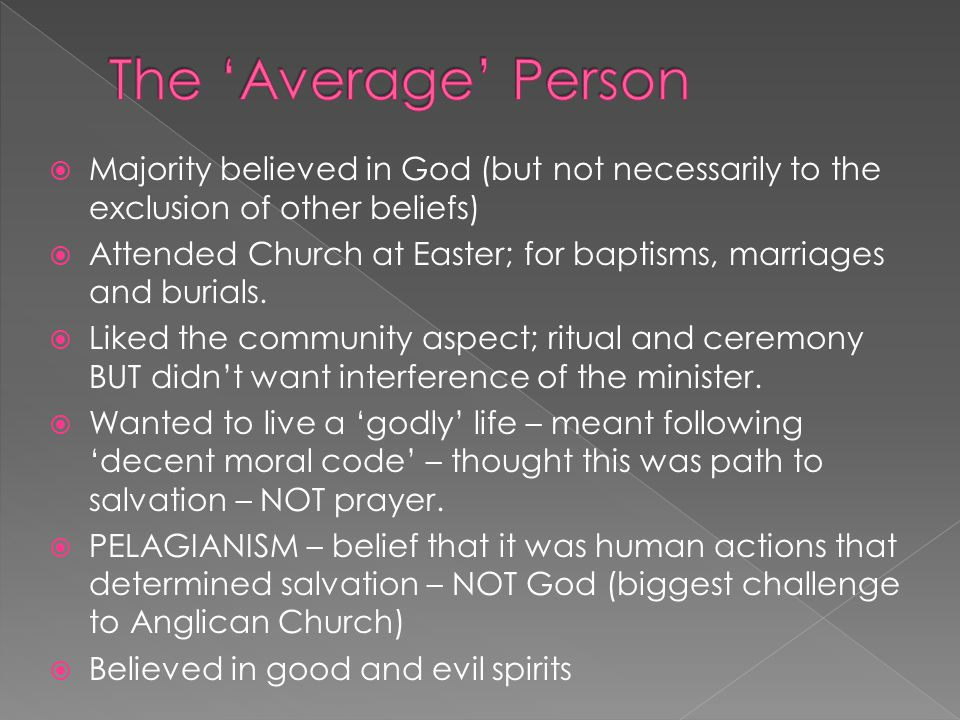 Majority believed in God (but not necessarily to the exclusion of other beliefs)  Attended Church at Easter; for baptisms, marriages and burials.