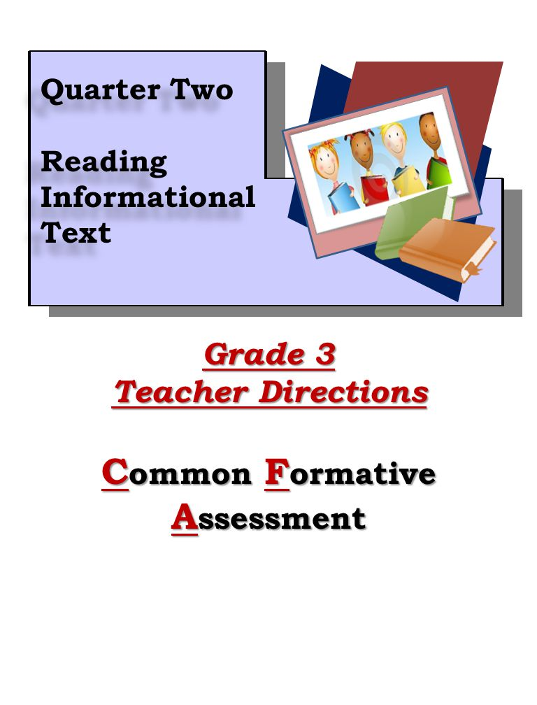 1 Grade 3 Teacher Directions C ommon F ormative A ssessment Quarter Two Reading Informational Text Quarter Two Reading Informational Text