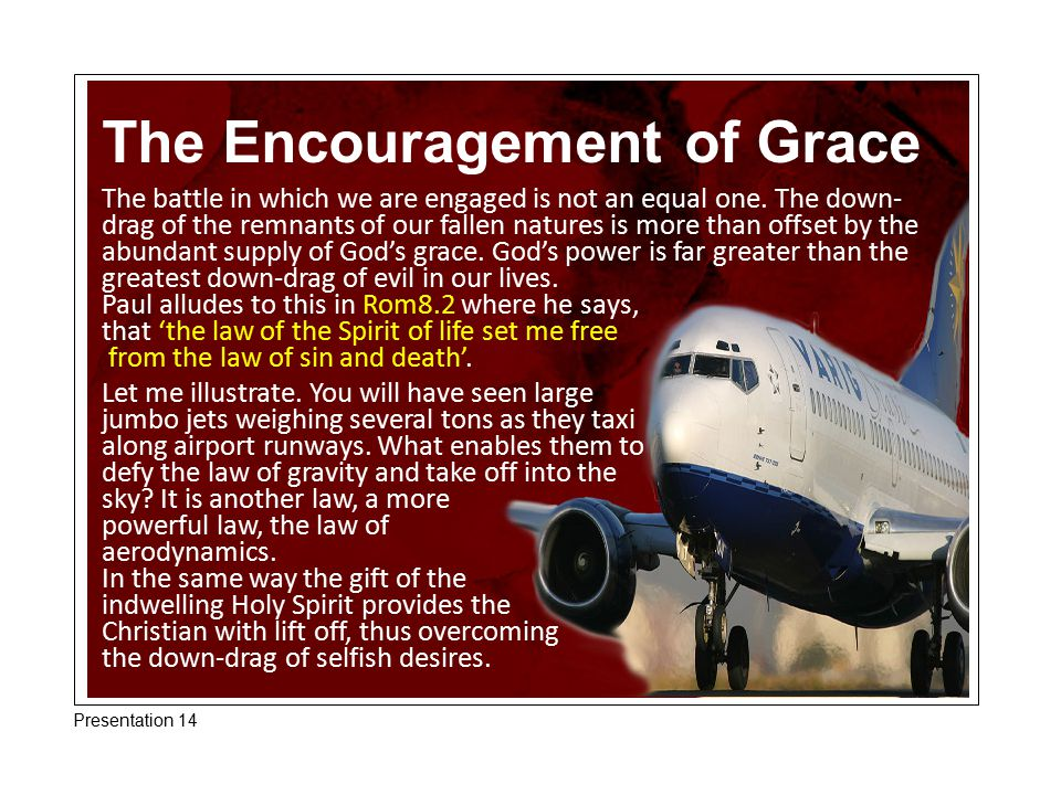 The Encouragement of Grace The battle in which we are engaged is not an equal one.