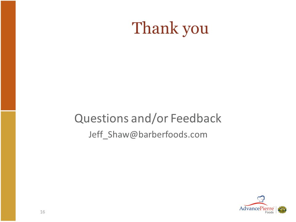 16 Thank you Questions and/or Feedback Jeff_Shaw@barberfoods.com