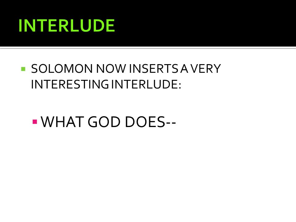  SOLOMON NOW INSERTS A VERY INTERESTING INTERLUDE:  WHAT GOD DOES--