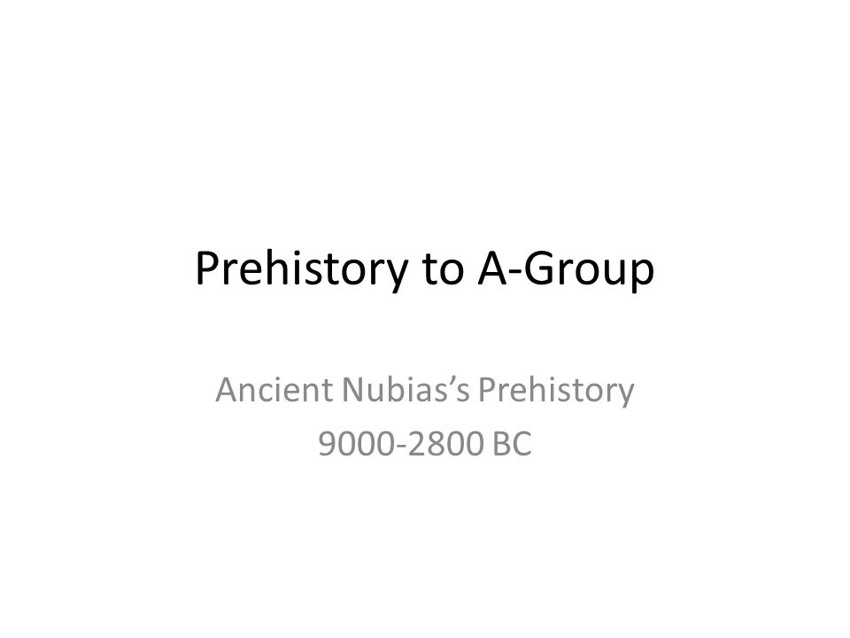Prehistory to A-Group Ancient Nubias's Prehistory 9000-2800 BC