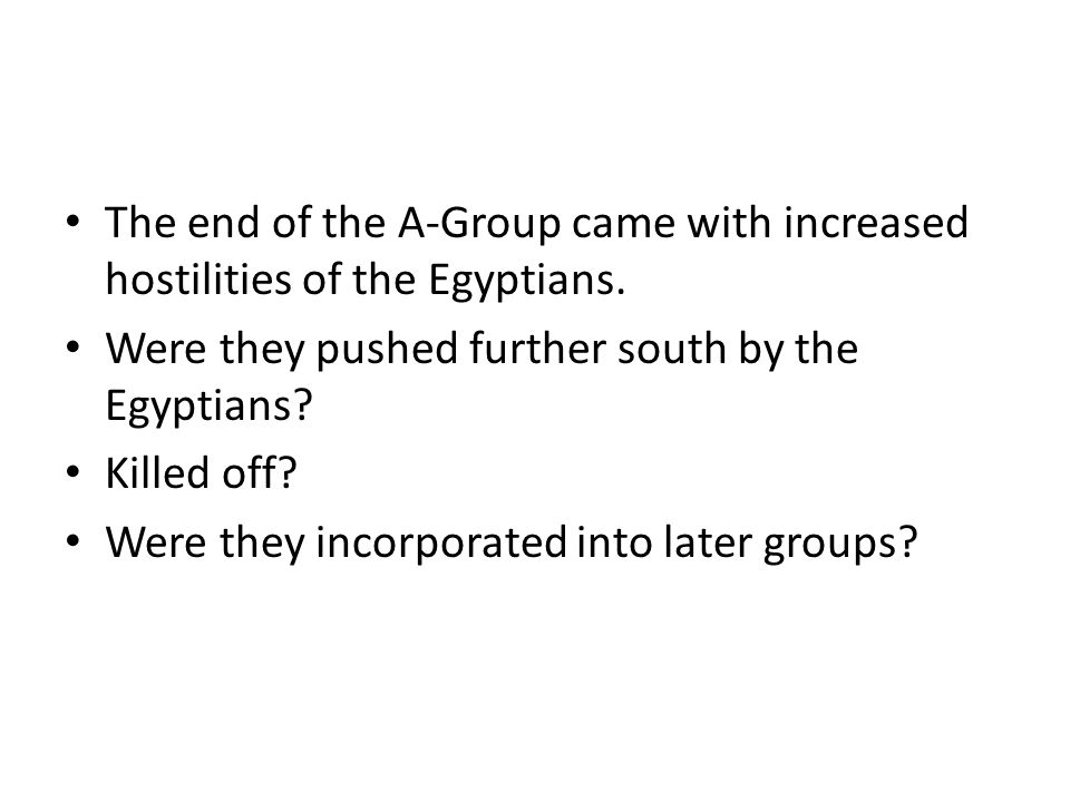 The end of the A-Group came with increased hostilities of the Egyptians.