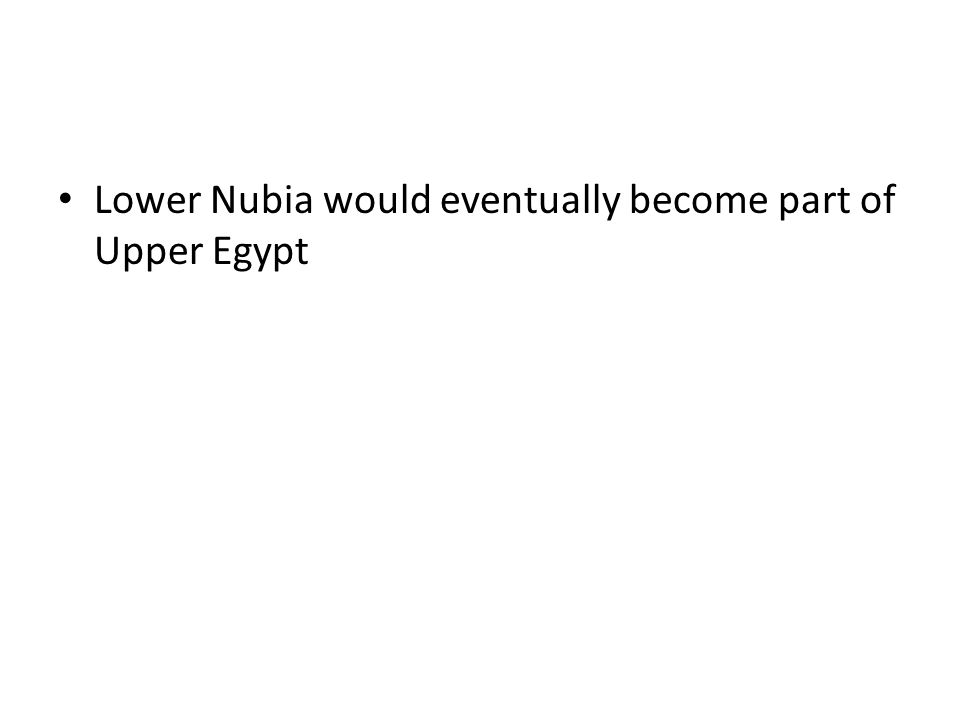 Lower Nubia would eventually become part of Upper Egypt