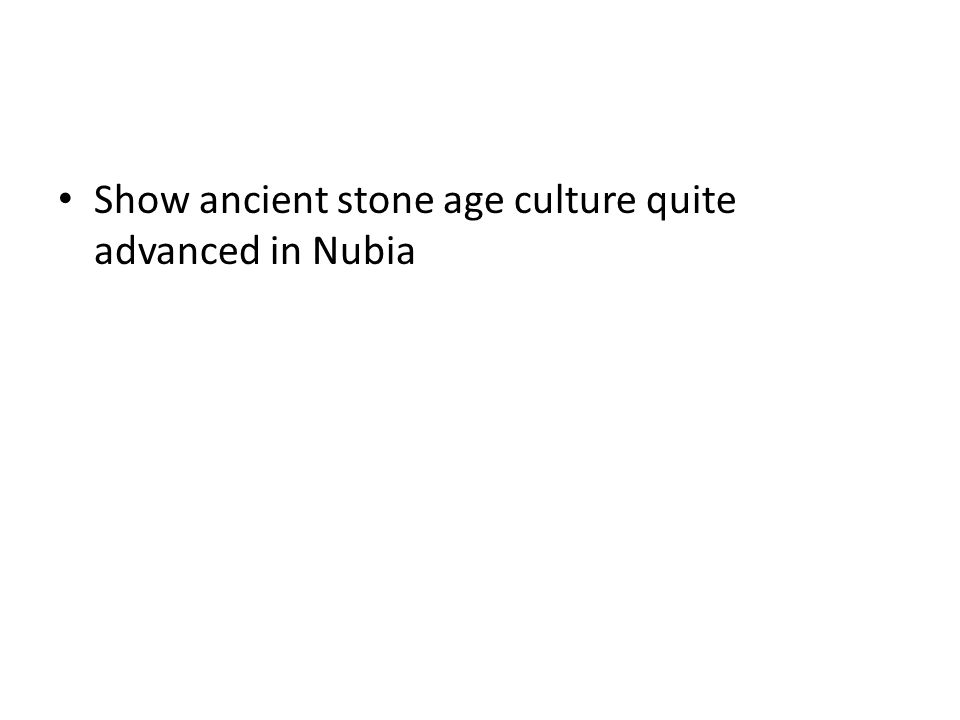 Show ancient stone age culture quite advanced in Nubia