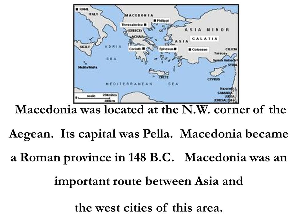 Macedonia was located at the N.W. corner of the Aegean.