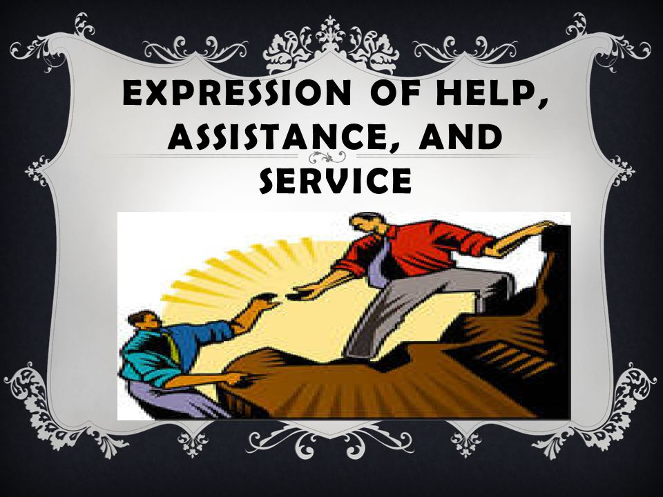 EXPRESSION OF HELP, ASSISTANCE, AND SERVICE