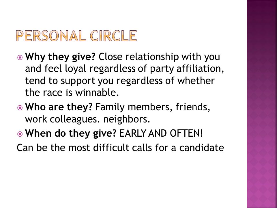  Why they give? Close relationship with you and feel loyal regardless of party affiliation, tend to support you regardless of whether the race is win