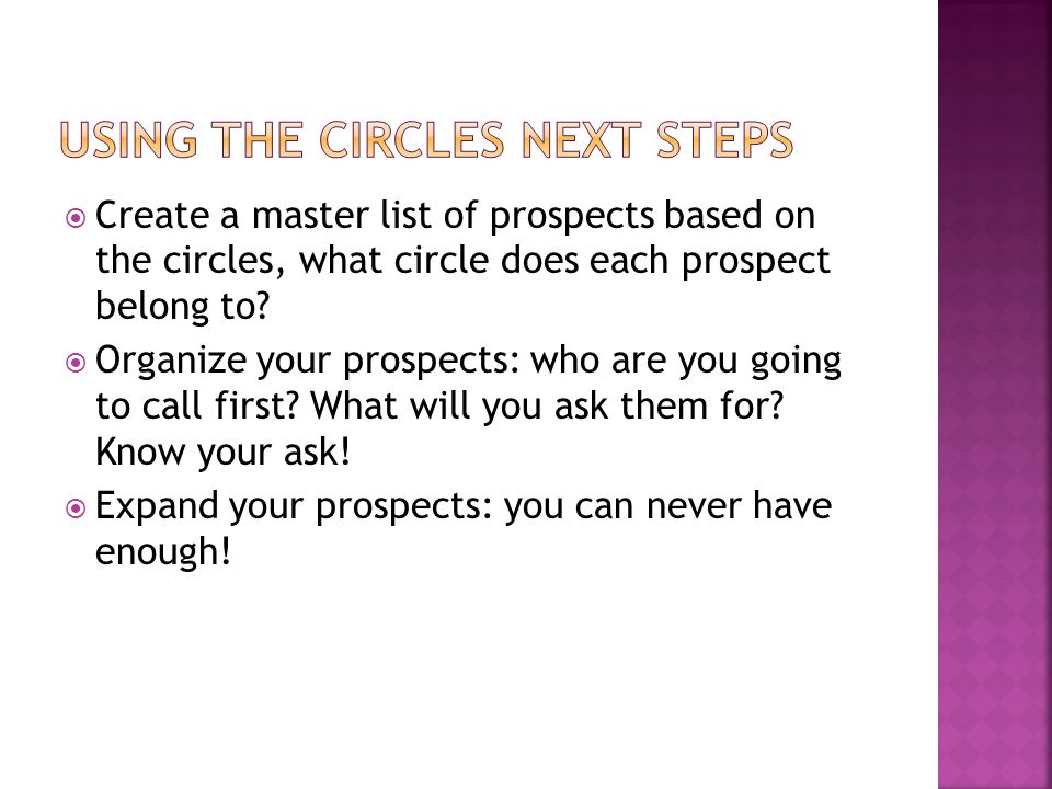  Create a master list of prospects based on the circles, what circle does each prospect belong to?  Organize your prospects: who are you going to ca