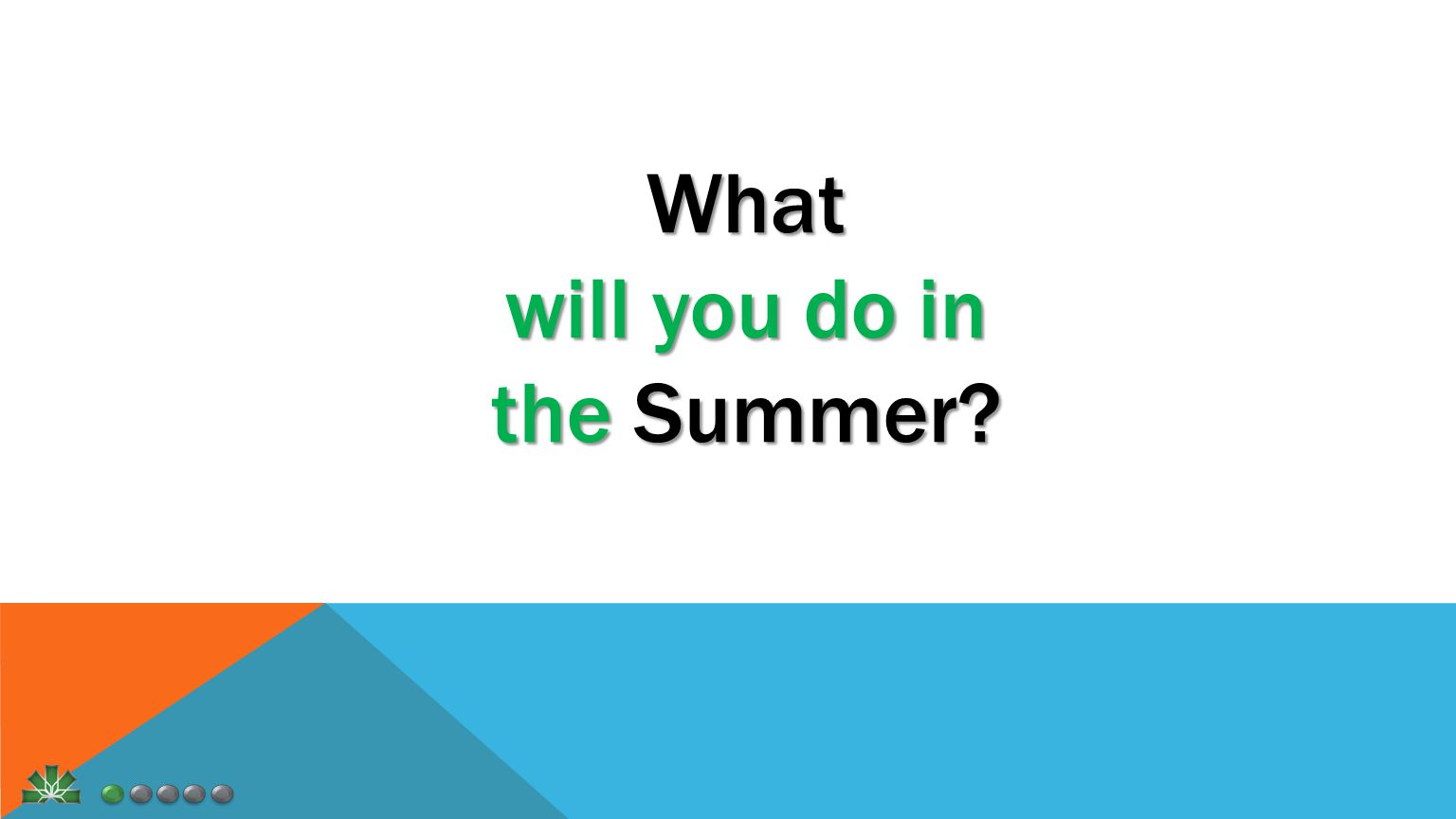 What will you do in the Summer?