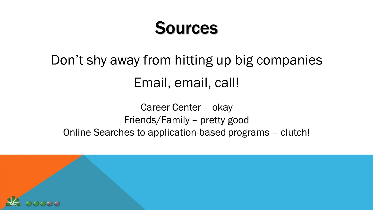 Sources Don't shy away from hitting up big companies Email, email, call.