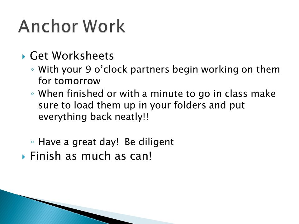  Get Worksheets ◦ With your 9 o'clock partners begin working on them for tomorrow ◦ When finished or with a minute to go in class make sure to load t