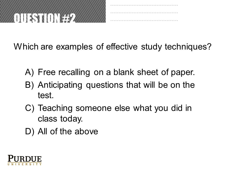 QUESTION #2 Which are examples of effective study techniques.