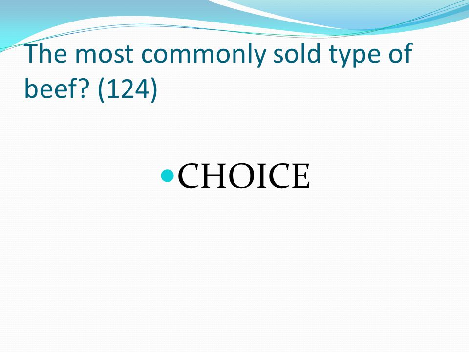 The most commonly sold type of beef? (124) CHOICE
