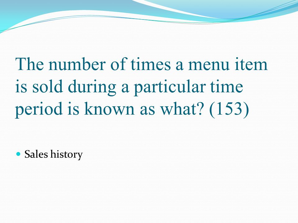 The number of times a menu item is sold during a particular time period is known as what? (153) Sales history
