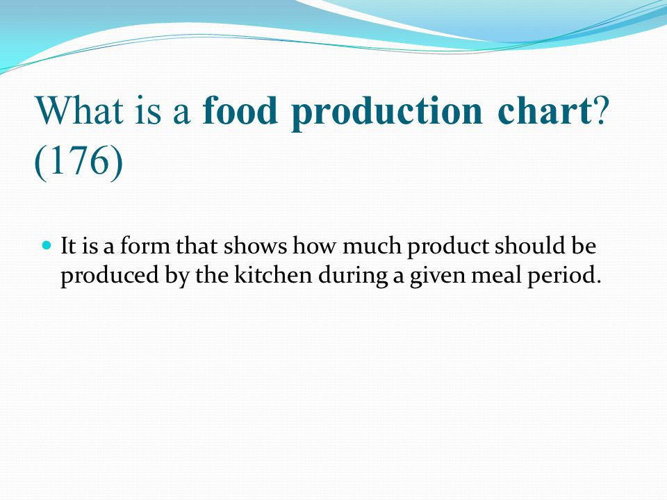 What is a food production chart? (176) It is a form that shows how much product should be produced by the kitchen during a given meal period.