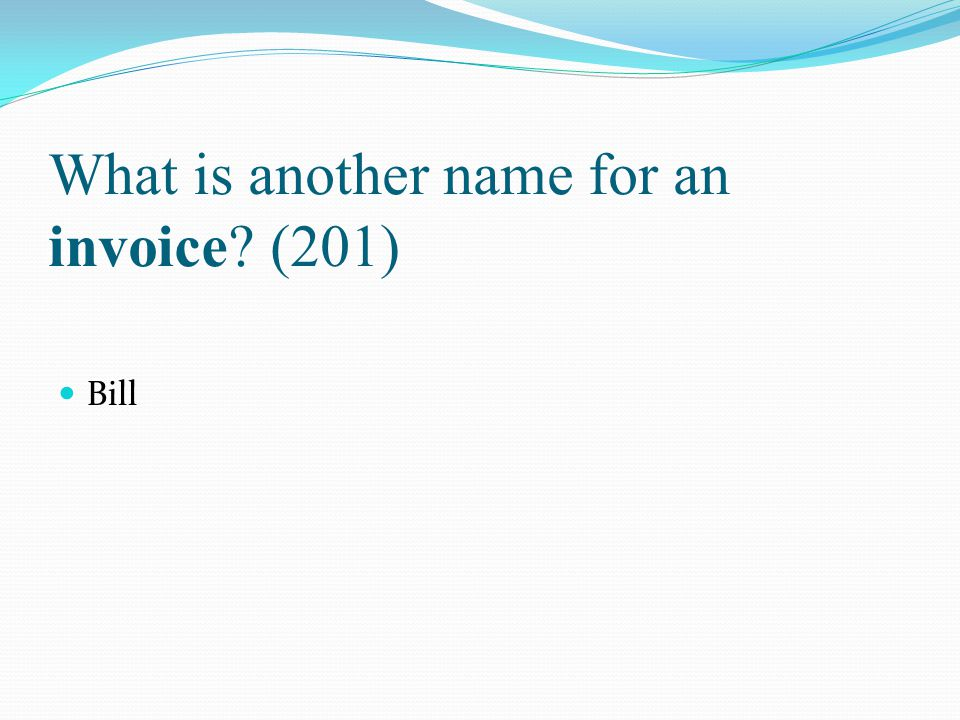 What is another name for an invoice? (201) Bill
