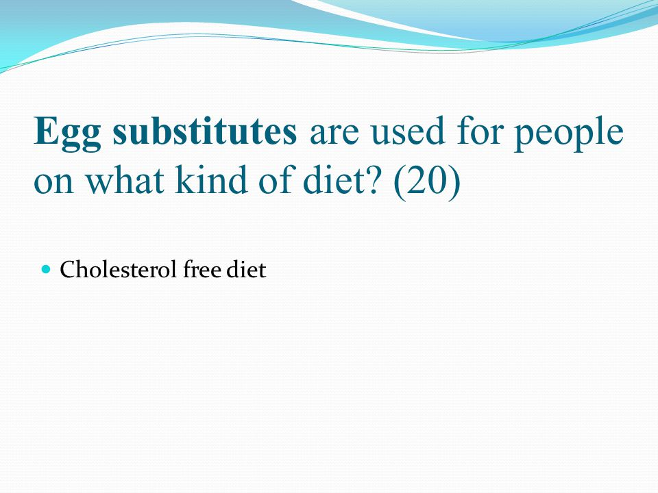 Egg substitutes are used for people on what kind of diet? (20) Cholesterol free diet