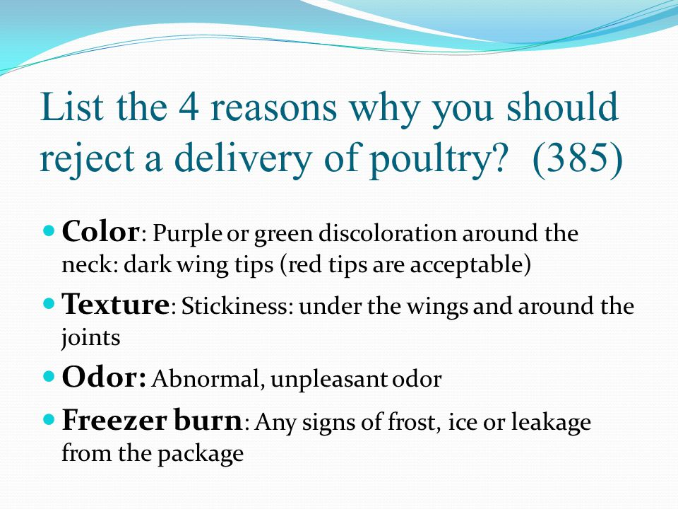 List the 4 reasons why you should reject a delivery of poultry? (385) Color : Purple or green discoloration around the neck: dark wing tips (red tips