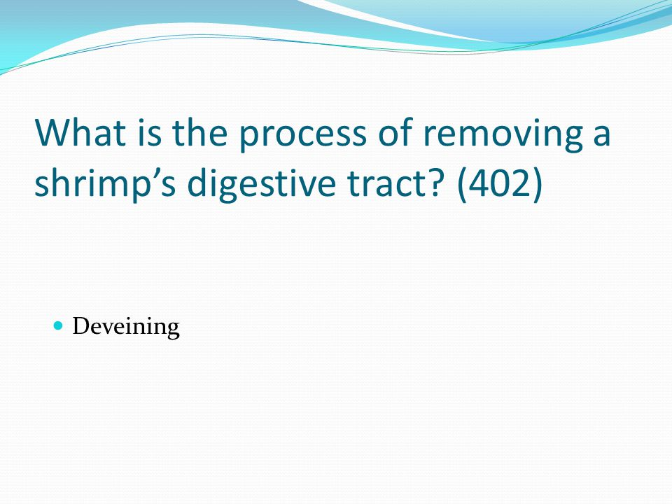 What is the process of removing a shrimp's digestive tract? (402) Deveining