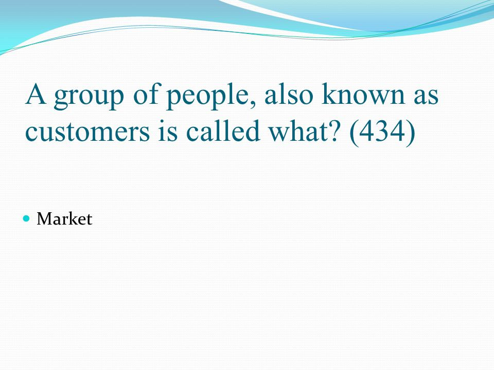 A group of people, also known as customers is called what? (434) Market