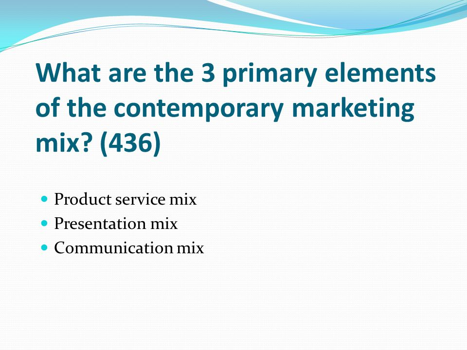 What are the 3 primary elements of the contemporary marketing mix? (436) Product service mix Presentation mix Communication mix