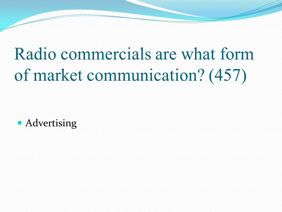 Radio commercials are what form of market communication? (457) Advertising
