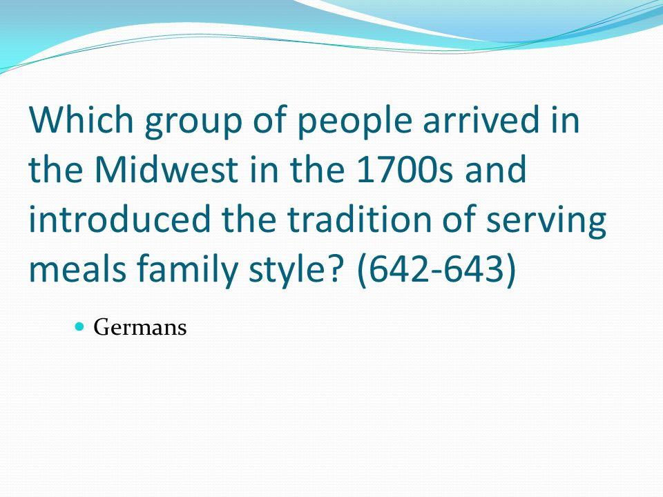 Which group of people arrived in the Midwest in the 1700s and introduced the tradition of serving meals family style? (642-643) Germans