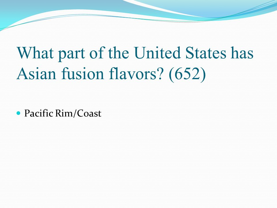 What part of the United States has Asian fusion flavors? (652) Pacific Rim/Coast