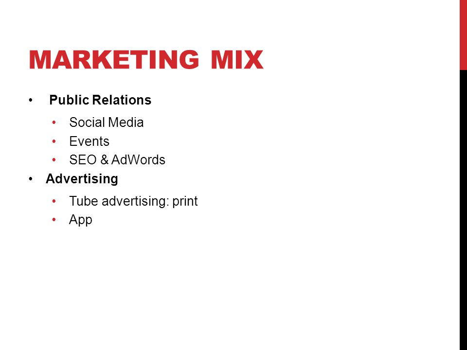 MARKETING MIX Public Relations Social Media Events SEO & AdWords Advertising Tube advertising: print App
