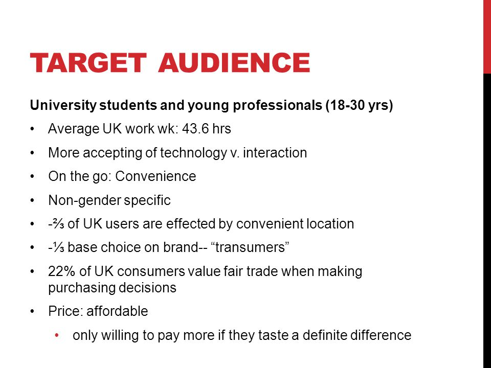 TARGET AUDIENCE University students and young professionals (18-30 yrs) Average UK work wk: 43.6 hrs More accepting of technology v.