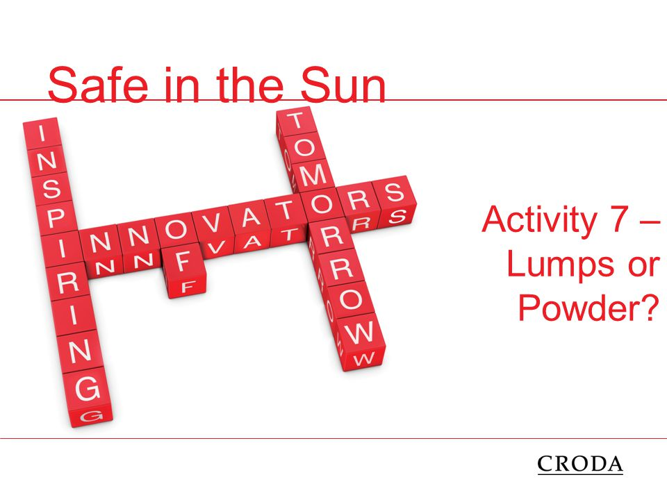 Safe in the Sun Activity 7 – Lumps or Powder
