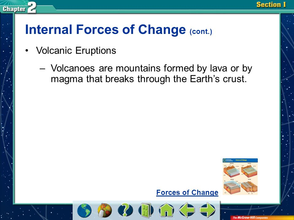 Section 2 Volcanic Eruptions –Volcanoes are mountains formed by lava or by magma that breaks through the Earth's crust. Internal Forces of Change (con