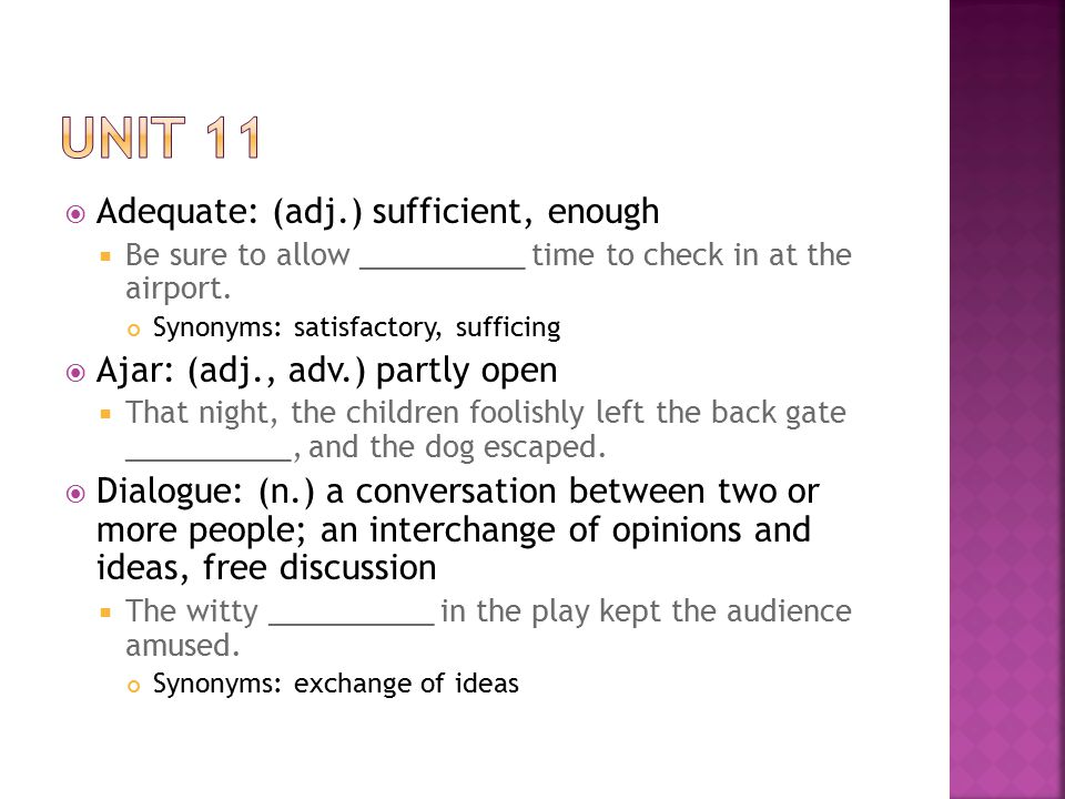  Adequate: (adj.) sufficient, enough  Be sure to allow __________ time to check in at the airport.