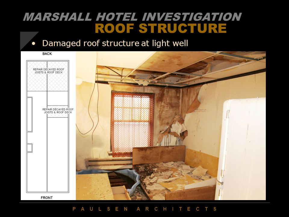 P A U L S E N A R C H I T E C T S ROOF STRUCTURE Damaged roof structure at light well MARSHALL HOTEL INVESTIGATION