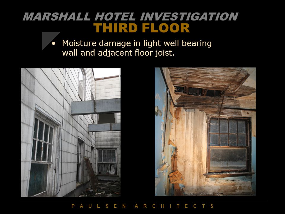 P A U L S E N A R C H I T E C T S THIRD FLOOR Moisture damage in light well bearing wall and adjacent floor joist.