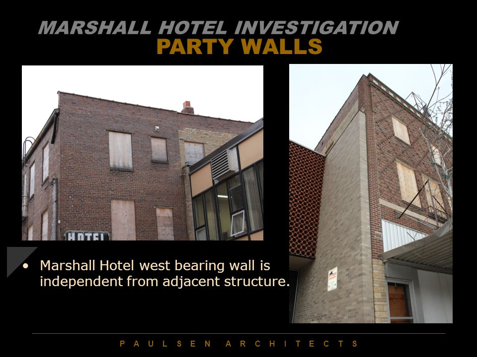 P A U L S E N A R C H I T E C T S PARTY WALLS Marshall Hotel west bearing wall is independent from adjacent structure.