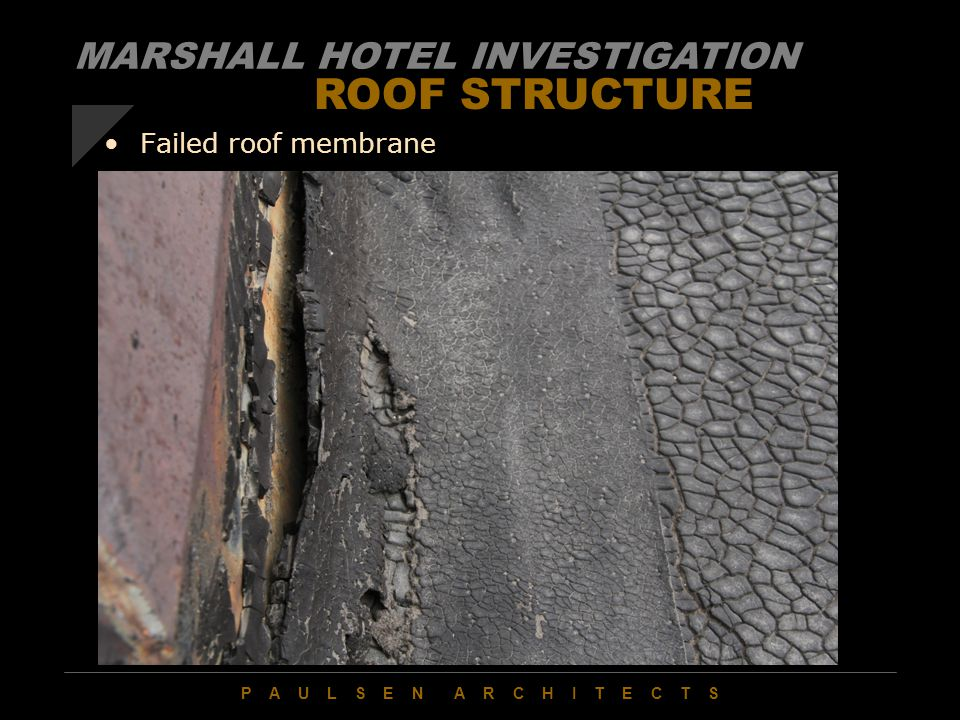 P A U L S E N A R C H I T E C T S ROOF STRUCTURE Failed roof membrane MARSHALL HOTEL INVESTIGATION
