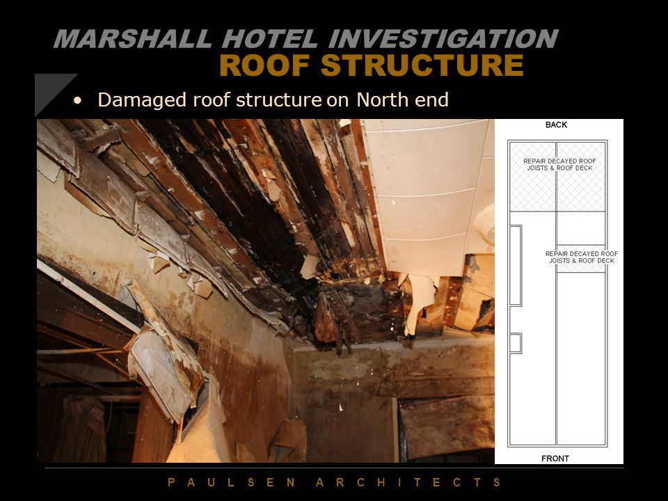 P A U L S E N A R C H I T E C T S ROOF STRUCTURE Damaged roof structure on North end MARSHALL HOTEL INVESTIGATION