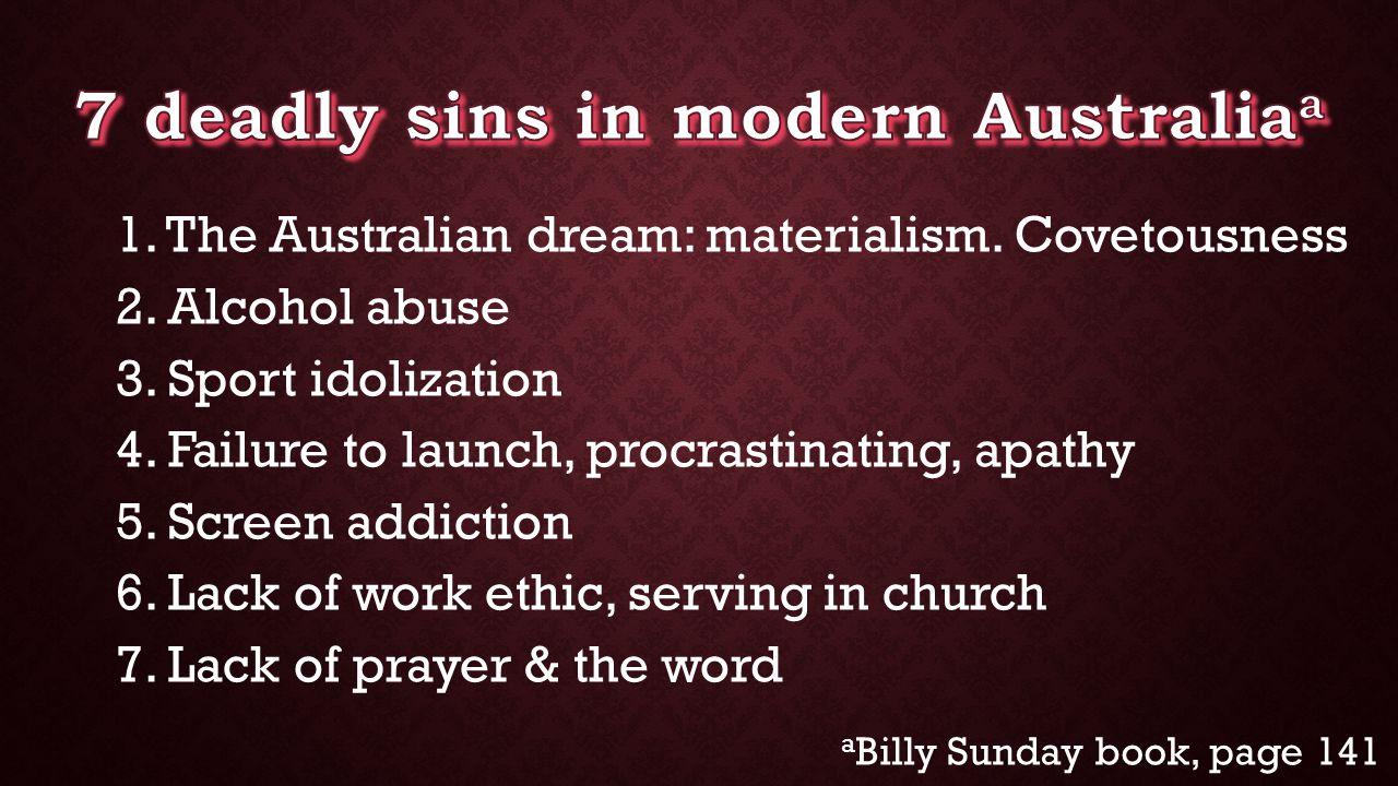 1. The Australian dream: materialism. Covetousness 2.