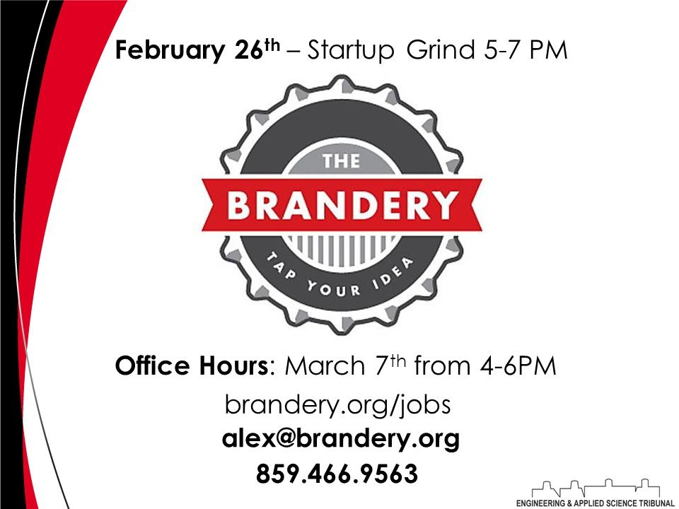 Office Hours : March 7 th from 4-6PM alex@brandery.org February 26 th – Startup Grind 5-7 PM 859.466.9563 brandery.org/jobs