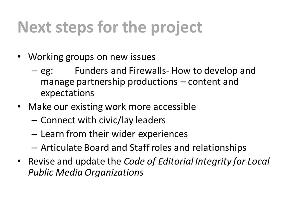 Next steps for the project Working groups on new issues – eg:Funders and Firewalls- How to develop and manage partnership productions – content and ex
