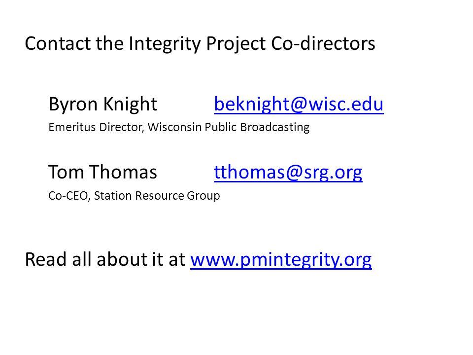 Contact the Integrity Project Co-directors Byron Knightbeknight@wisc.edubeknight@wisc.edu Emeritus Director, Wisconsin Public Broadcasting Tom Thomast