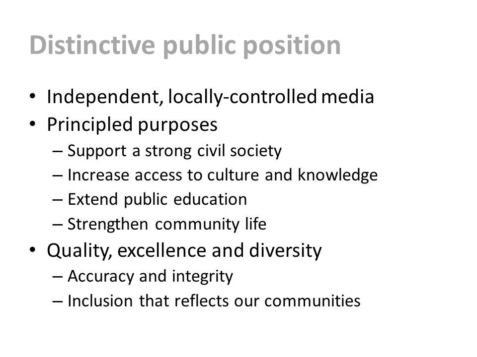 Distinctive public position Independent, locally-controlled media Principled purposes – Support a strong civil society – Increase access to culture an