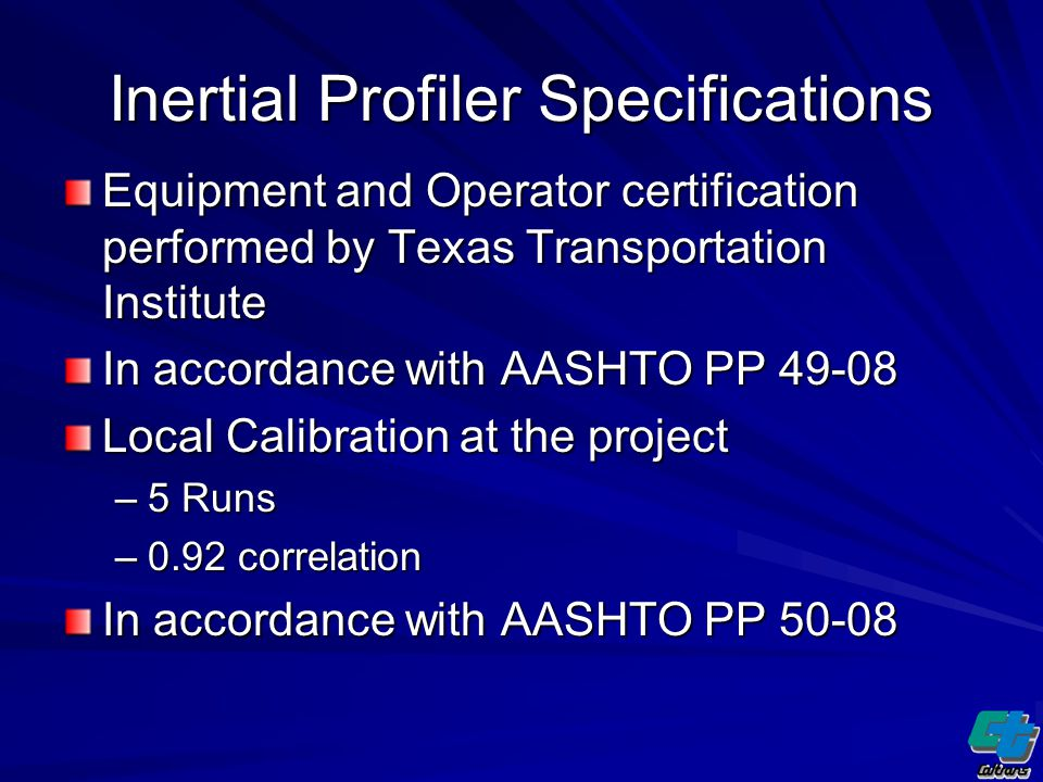 Inertial Profiler Specifications Index Acceptance Criteria –International Roughness Index (IRI) in lieu of Profile Index –Acceptance between 45.1 and 60 in/mi Bump Acceptance Criteria –Localized Roughness in lieu of bump must grind –IRI of 140 in/mi within a 25 foot measurement