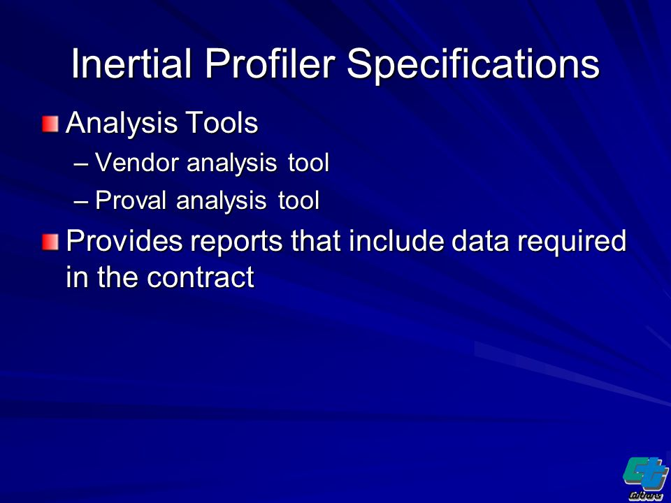 Inertial Profiler Specifications Analysis Tools –Vendor analysis tool –Proval analysis tool Provides reports that include data required in the contract
